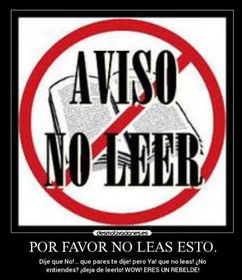 Imagen de desmotivaciones.es en http://desmotivaciones.es/5609330/Por-favor-no-leas-esto